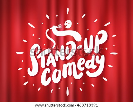 Stand up comedy.