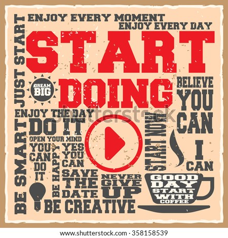 Start doing. Creative motivation background. Grunge and retro design. Inspirational motivational quote. Calligraphic And Typographic. Retro color.