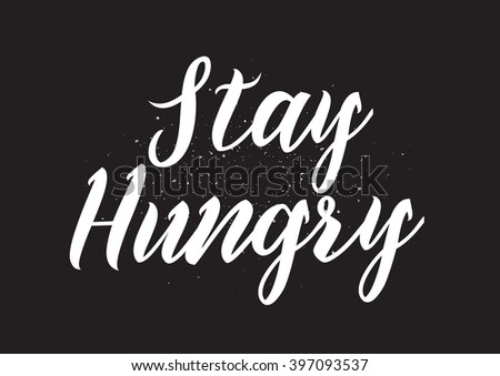 Stay hungry inscription greeting card calligraphy stock vector