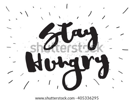 Stay hungry inspirational inscription. Greeting card with calligraphy. Hand drawn lettering design. Photo overlay. Typography for banner, poster or apparel design. Vector typography. - stock vector