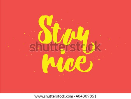 Stay nice inspirational inscription. Greeting card with calligraphy. Hand drawn lettering design. Photo overlay. Typography for banner, poster or clothing design. Vector invitation.