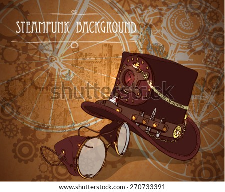 Steampunk background with steampunk top hat and brass goggles - stock vector