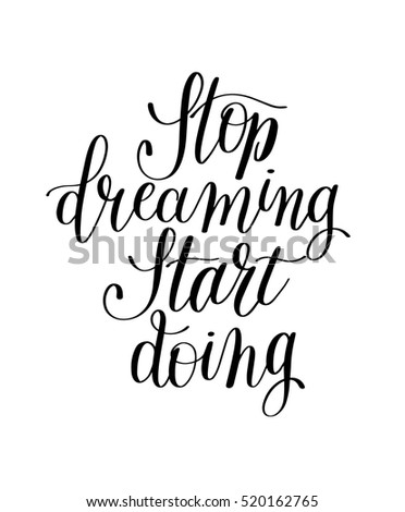 stop dreaming start doing hand lettering positive motivational quote to printable wall art, poster, greeting card, t-shirt design, calligraphy vector illustration