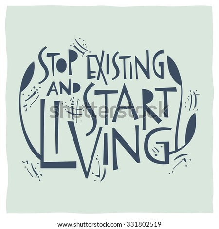 Stop existing and start living. Calligraphy - stock vector