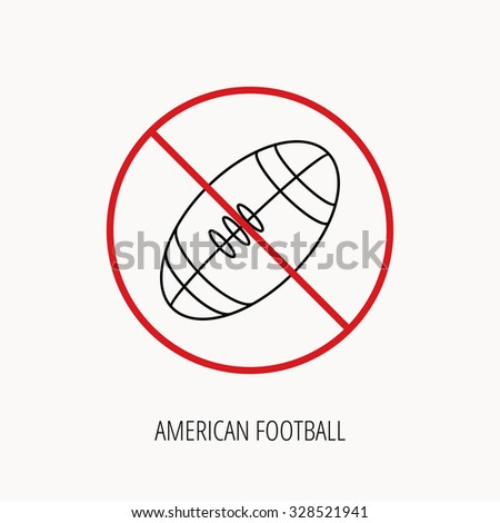 Stop or ban sign. American football icon. Sport ball sign. Team game symbol. Prohibition red symbol. Vector