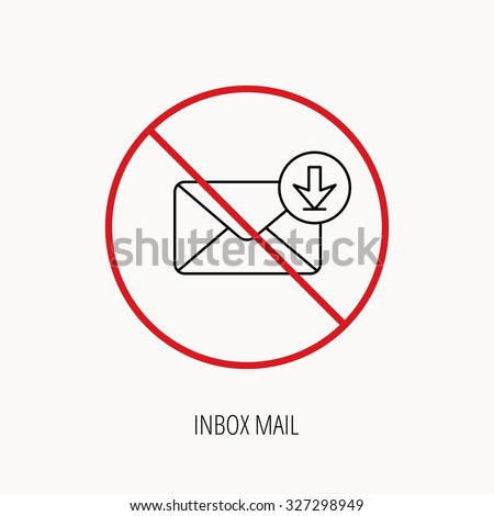 Stop or ban sign. Mail inbox icon. Email message sign. Download arrow symbol. Prohibition red symbol. Vector - stock vector