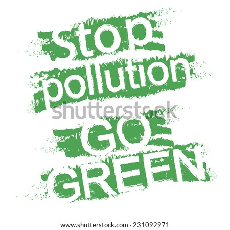 Stop pollution. Go green. Eco friendly grunge  style scratched green graffiti signs. Clip art isolated on white  - stock vector