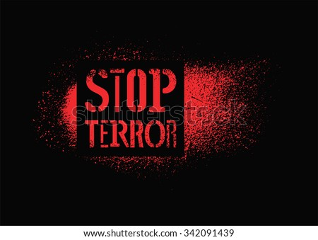 Stop terror. Typographic graffiti protest poster. Vector illustration. - stock vector