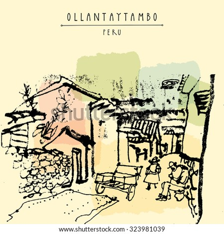 Street life in Ollantaytambo, Peru, South America. Inca Sacred Valley. Hand drawn vintage postcard - stock vector