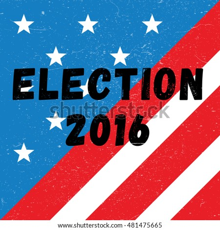 Styled agitational poster for elections 2016. Colors of American flag with stars and stripes and grunge effect. Vector illustration.