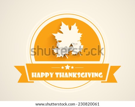 Stylish circle sticky decorated with maple leaf and stylish text and ribbon on occasion of Thanksgiving Day celebrations. - stock vector