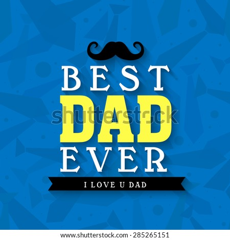 Stylish text Best Dad Ever on neckties decorated blue background, Elegant greeting card for Happy Father's Day celebration.
