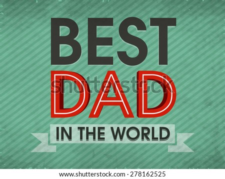 Stylish text Best Dad in the World for Happy Father's Day celebration, can be used as poster, banner or flyer design. - stock vector
