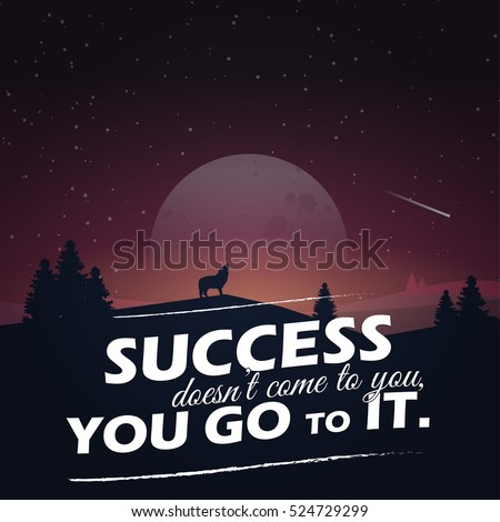 Success doesn't come to you, you go to it. Motivational poster with nature background