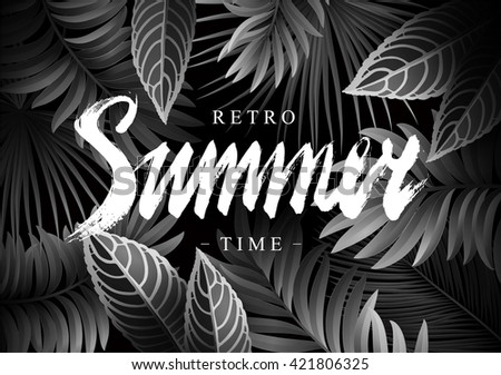 Summer Background with Tropical Exotic Leaves, Branches and Calligraphic  Inscription. Vintage Black and White Retro Movies Style.