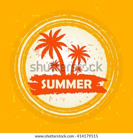 summer banner - text in orange circular drawn label with palms and sun symbol, holiday seasonal concept, vector - stock vector