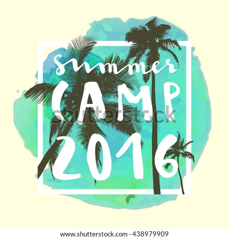 Summer Camp 2016. Modern calligraphic T-shirt design with flat palm trees on bright colorful watercolor background. Vivid cheerful optimistic summer flyer, poster, fabric print design in vector