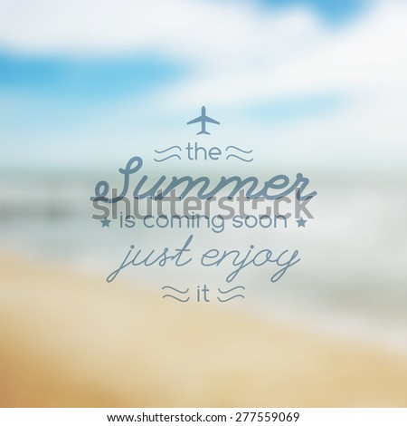 summer is coming soon, vector illustration with text and blurred seascape for travel design, touristic agency or hotel advertising - stock vector