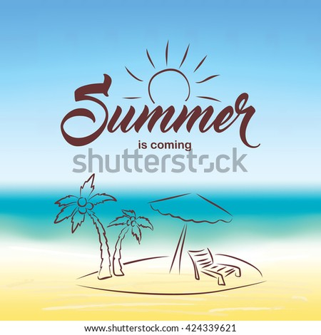 Summer Is Coming Text On Blurred Summer Beach Background. Hand Drawn Palm,  Beach Chair