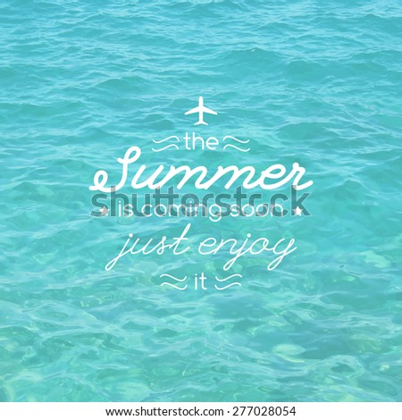 Summer Is Coming, Vector Illustration With Typographic Composition And  Realistic Sea Water Surface, Background