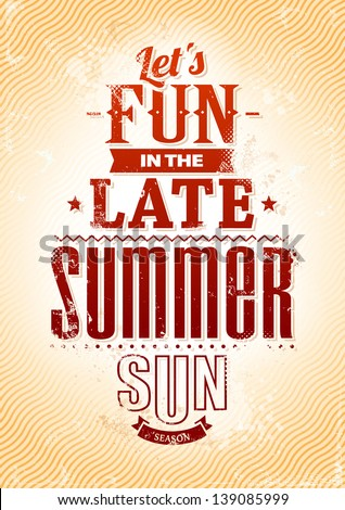 Summer typography. Lets fun in the late summer sun phrase. Retro styled poster. Vector illustration - stock vector