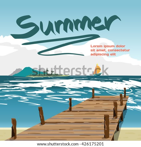 Summer vacation concept background with space for text. Sea landscape summer beach, old wooden pier, island and yacht in the distance. Summer background on beach. Vector cartoon flat illustration - stock vector