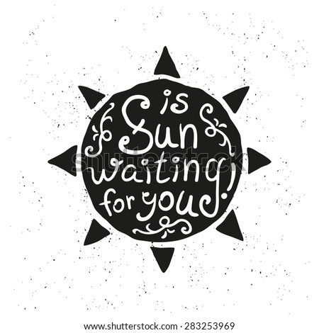 sun with hand drawn, doodle typography poster. motivational quote for your travel agency. may be used to decorate banners, brochures. vector illustration - stock vector