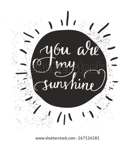 Sun with hand drawn typography poster. Romantic quote for valentines day card or save the date card. Inspirational vector typography. - stock vector