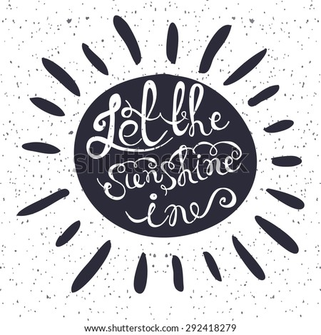 """Sun with hand drawn typography poster. Romantic quote """"Let the sunshine in""""  on textured blackboard background for postcard, print or save the date card. Inspirational vector typography. - stock vector"""