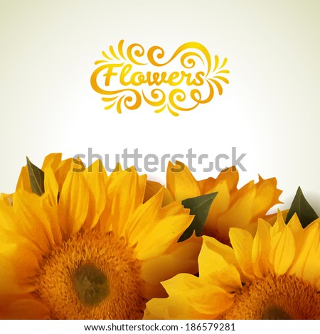 """Sunflowers with """"Flowers"""" lettering. Vector illustration. - stock vector"""