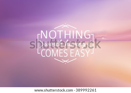 sunset beach blurred background with line sign Nothing worth having comes easy. - stock vector
