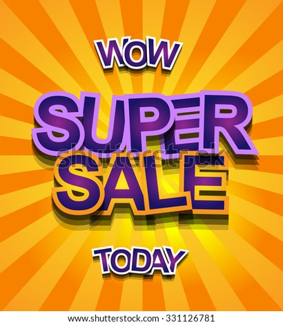 Super Sale Today background for your promotional posters, advertising shopping flyers, discount banners, clearance sales event, seasonal promotions and so on. - stock vector