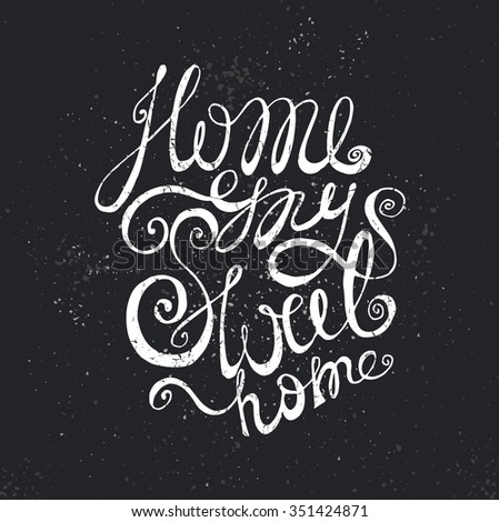 Sweet home handwriting lettering,saying.Doodle hand drawing card,poster,phrase,vintage calligraphy quote.Vector black silhouette - stock vector