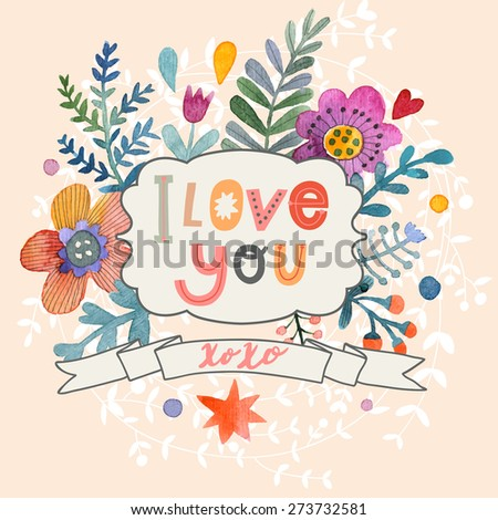 Sweetly pretty I love you card in vector. Awesome flowers made in watercolor technique. Bright romantic card with summer flowers. Fabulous romantic concept design - stock vector