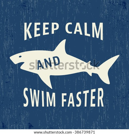 T-shirt print design. Shark vintage stamp. Keep calm and swim faster. Printing and badge applique label t-shirts, jeans, casual wear. Vector illustration. - stock vector