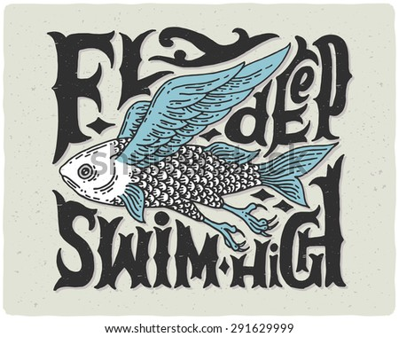 """T-shirt print with strange flying fish engraving and vintage letters """"fly deep swim high"""" - stock vector"""