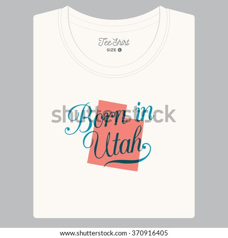 "T-shirt with logo text ""Born in Utah"" and the State map. Editable vector design.  - stock vector"