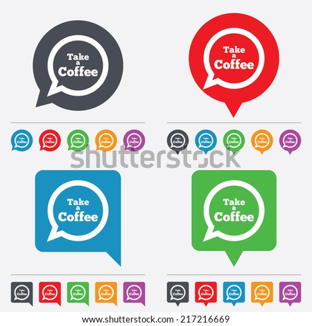 Take a Coffee sign icon. Coffee speech bubble. Speech bubbles information icons. 24 colored buttons. Vector - stock vector