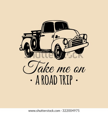 Take me on a road trip. Vector typographic poster. Vector vintage pickup car logo. Vector retro pickup car. Retro hand sketched car illustration.  - stock vector