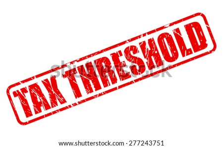 Tax threshold red stamp text on white - stock vector