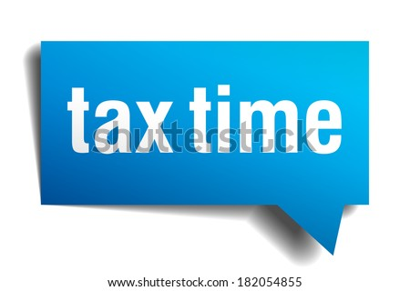 Tax time blue 3d realistic paper speech bubble isolated on white - stock vector