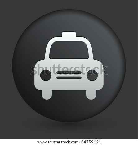 Taxi Icon on Round Black Button Collection Original Illustration - stock vector