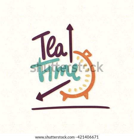 Tea time. Decorative letter. Hand drawn lettering. Quote. Vector hand-painted illustration. Decorative inscription. Font, motivational poster. Vintage illustration. Time. Alarm Clock. Arrows of hours. - stock vector