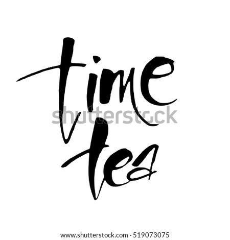 Tea time. Hand drawn lettering, isolated on the white background. Vector illustretion.