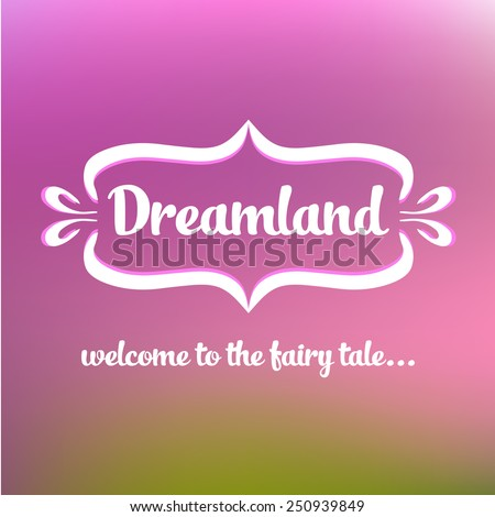 Template logo. Vintage frame with text. Land of Dreams. Travel, entertainments, dolce vita.Welcome to the fairy tale - stock vector