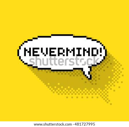"Text bubble with ""Nevermind"" phase, flat pixelated illustration. - Stock vector"