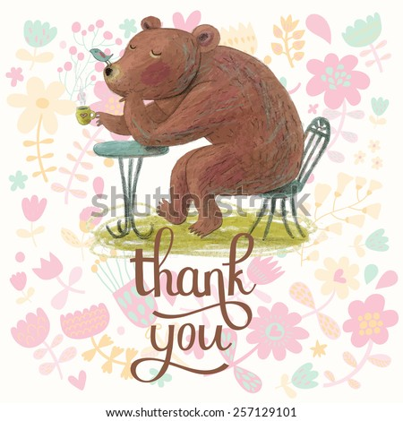 Thank you -  cute cartoon bear sitting and drinking tea or coffee with cute small bird on his nose. Stunning childish card in vector