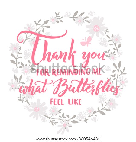 Thank you for reminding me what butterflies feel like. Quote about love and relationship. Valentines day saying. Vector lettering in floral frame - stock vector