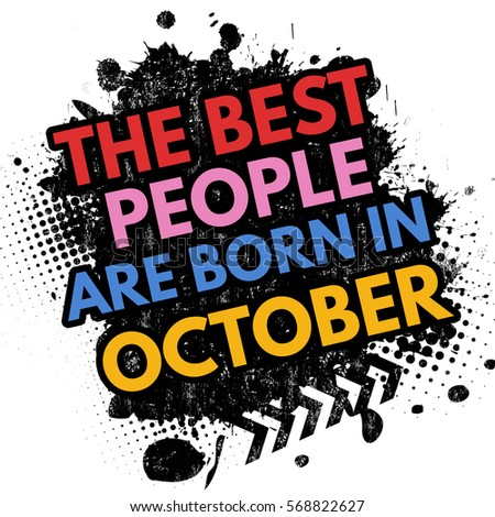 The Best People Are Born In October On Black Ink Splatter Background,  Vector Illustration
