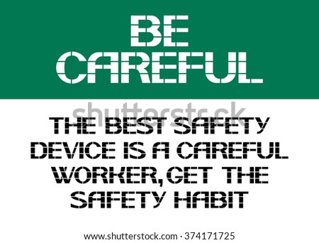 The best safety device is a careful worker,get the safety habit. Be careful.Recommendation warning character posters, made in the form of text. - stock vector